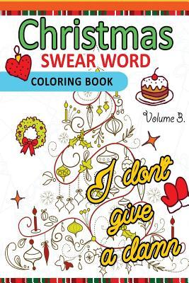 Christmas Swear Word Coloring Book Vol.3: A Relaxation Coloring Book for Adults Flowers, Animals and Mandala Pattern