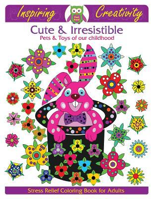 Cute & Irresistible Pets & Toys of our childhood: Stress Relief Coloring Book for Adults