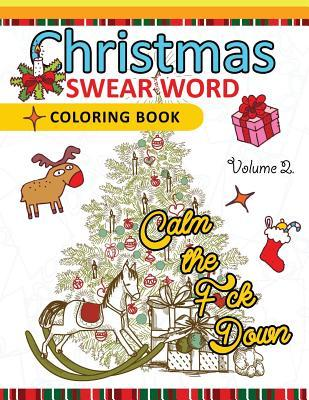 Christmas Swear Word Coloring Book Vol.2: A Relaxation Coloring Book for Adults Flowers, Animals and Mandala Pattern