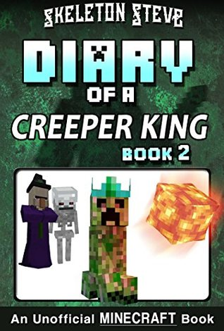 Diary of a Minecraft Creeper King - Book 2: Unofficial Minecraft Books for Kids, Teens, & Nerds - Adventure Fan Fiction Diary Series