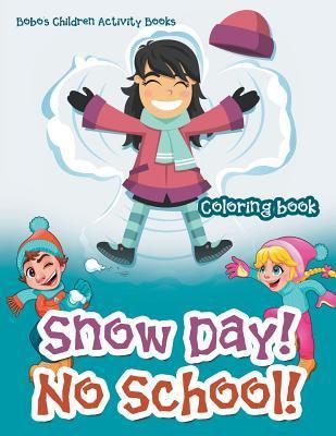 Snow Day! No School! Coloring Book