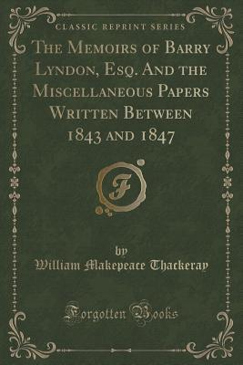 The Memoirs of Barry Lyndon, Esq. and the Miscellaneous Papers Written Between 1843 and 1847