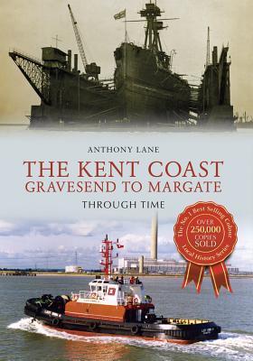 The Kent Coast Gravesend to Margate Through Time