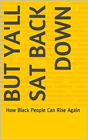 But Ya'll Sat Back Down: How Black People Can Rise Again