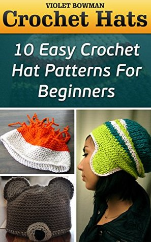Crochet Hats 10 Easy Crochet Hat Patterns For Beginners By Violet