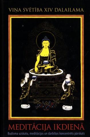 Meditācija ikdienā. Budisma uzskatu ,meditācijas un darbības koncentrēts pārskats.