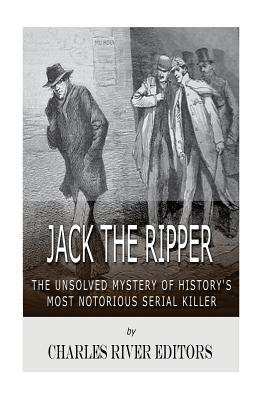 Jack the Ripper: The Unsolved Mystery of History's Most Notorious Serial Killer