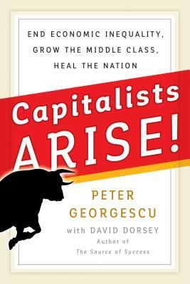 Ebooks Capitalists Arise!: End Economic Inequality, Grow the Middle Class, Heal the Nation Download Epub