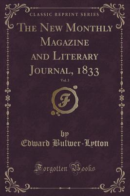 The New Monthly Magazine and Literary Journal, 1833, Vol. 3