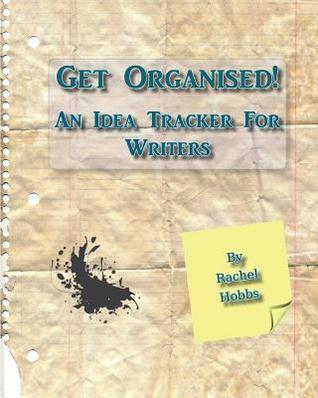 Get Organised! an Idea Tracker for Writers by Rachel Hobbs