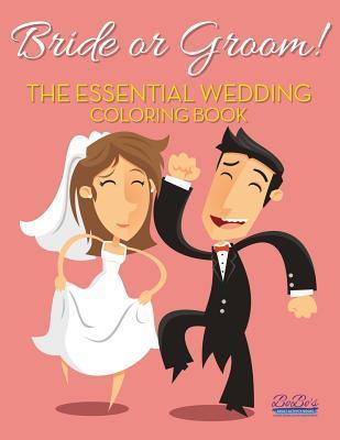 Bride or Groom! the Essential Wedding Coloring Book
