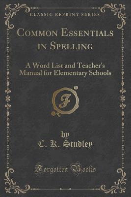 Common Essentials in Spelling: A Word List and Teacher's Manual for Elementary Schools