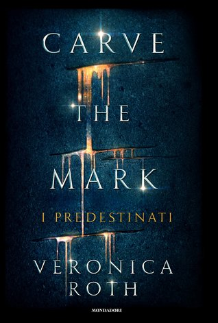 Carve the Mark: I predestinati
