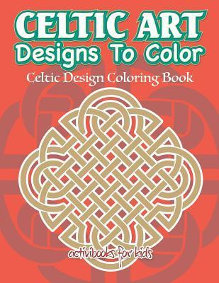 Celtic Art Designs to Color: Celtic Design Coloring Book