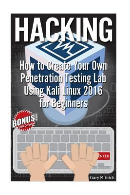 Hacking: How to Create Your Own Penetration Testing Lab in 1 Hr! (Kali Linux Booklet)