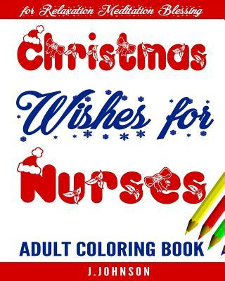Christmas Wishes for Nurses: Adult Coloring Book