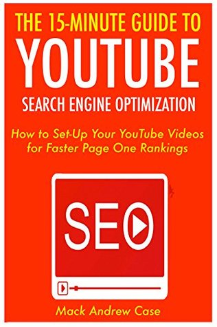 The 15 Minute Guide to YouTube SEO (2017): How to Set-Up Your YouTube Videos for Faster Page One Rankings