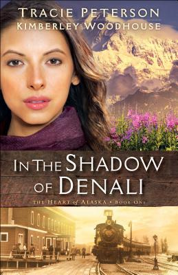 in the shadow of denali tracie peterson kimberley woodhouse