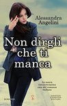 Non dirgli che ti manca by Alessandra Angelini