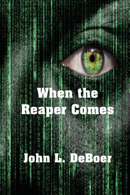 When the Reaper Comes by John L. DeBoer