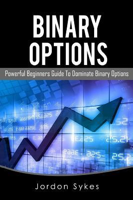 Binary Options: This Book Includes: Binary Options Beginners, Binary Options Strategies