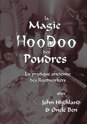 La Magie Hoodoo Des Poudres por Oncle Ben, John Highland
