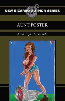 Ebook Aunt Poster (New Bizarro Author Series) by John Wayne Comunale DOC!