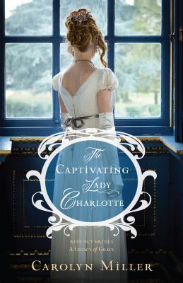 The Captivating Lady Charlotte (Regency Brides: A Legacy of Grace, #2)
