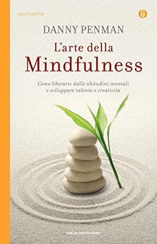 L'arte della Mindfulness: Come liberarsi dalle abitudini mentali e sviluppare talento e creativita'