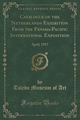Catalogue of the Netherlands Exhibition from the Panama-Pacific International Exposition: April, 1917