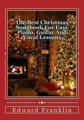 The Best Christmas Songbook for Easy Piano, Guitar and Vocal Lessons