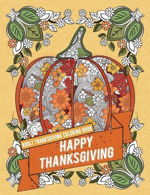 Adult Thanksgiving Coloring Book: Happy Thanksgiving: Beautiful High Quality Thanksgiving Holiday Designs Perfect for Autumn and Harvest Festivities