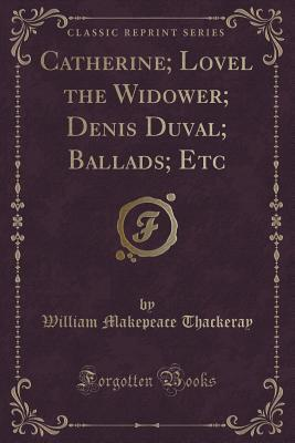 Catherine; Lovel the Widower; Denis Duval; Ballads; Etc