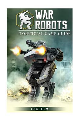 War Robots Unofficial Game Guide: Beat Your Opponents & Get Powerups!