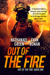 Out of the Fire by Nathanael Green
