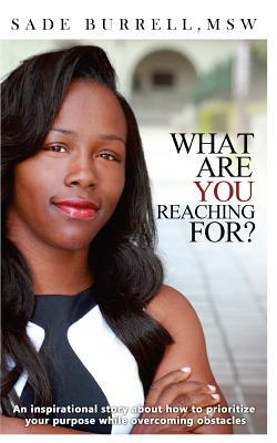 What Are You Reaching for: An Inspirational Story about How to Prioritize Your Purpose While Overcoming Obstacles