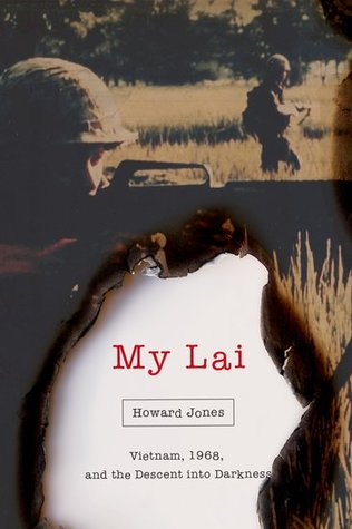 My Lai: Vietnam, 1968, and the Descent into Darkness