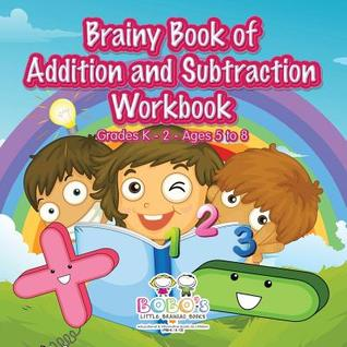 Brainy Book of Addition and Subtraction Workbook Grades K-2 - Ages 5 to 8