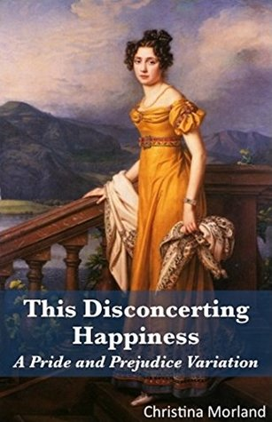 This Disconcerting Happiness: A Pride and Prejudice Variation