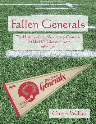 Fallen Generals: The History of the New Jersey Generals, the Usfl's Glamour Team (1983-1986)