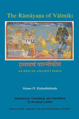 The Rāmāyaṇa of Vālmīki: An Epic of Ancient India, Volume IV: Kiskindhakāṇḍa