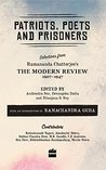 Patriots, Poets and Prisoners: Selections from Ramananda Chatterjee's The Modern Review, 1907-1947