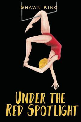 Under the Red Spotlight by Shawn King