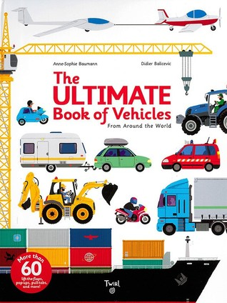 The Ultimate Book of Vehicles: From Around the World por Anne-Sophie Baumann, Didier Balicevic