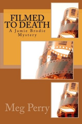 Filmed to Death by Meg Perry