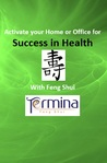 Activate your Home or Office for Success in: Health Feng Shui
