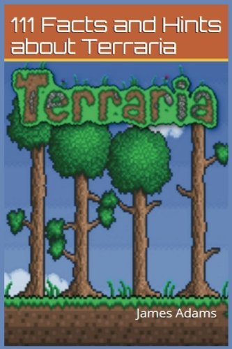 Terraria: Guide: 111 Facts and Hints about Terraria: Volume 1