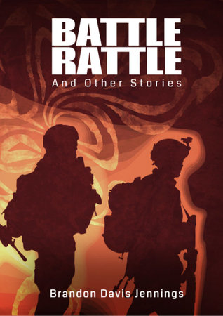 Battle Rattle and Other Stories by Brandon Davis Jennings