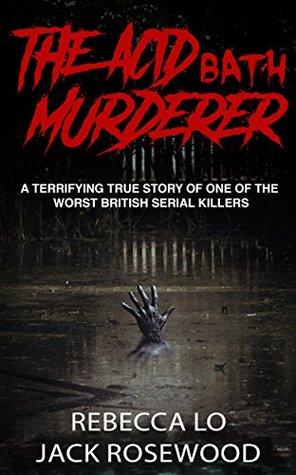 The Acid Bath Murderer: A Terrifying True Story of one of the Worst British Serial Killers (True Crime Serial Killers)