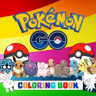 Pokémon Go Coloring Book: Fantastic kids coloring book containing EVERY Pokémon from the hit Pokémon Go game.